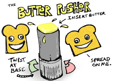 the Butter Pusher
