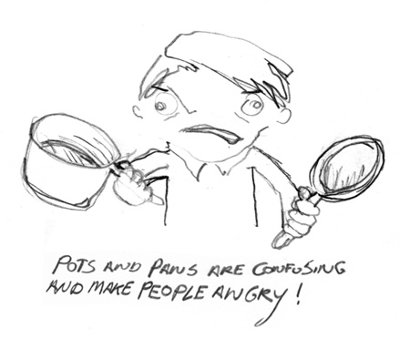 Pots and Pans are confusing and make people angry!